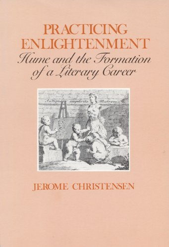 Practicing Enlightenment Hume and the Formation of a Literary Career
