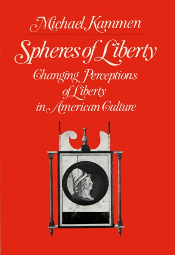 9780299108403: Spheres of Liberty: Changing Perceptions of Liberty in American Culture (The Curti lectures)