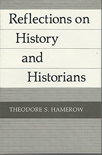 Reflections on History and Historians: Hamerow, Theodore S.