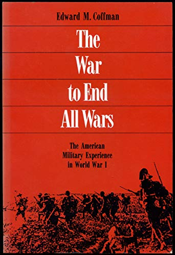 9780299109646: The War to End All Wars: The American Military Experience in World War I