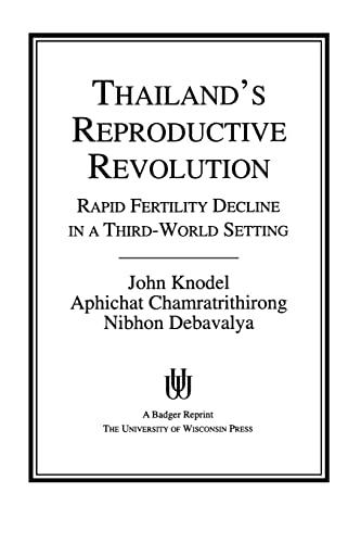 Thailand's Reproductive Revolution: Rapid Fertility Decline in a Third-World Setting: John ...