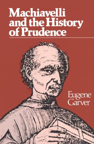 9780299110802: Machiavelli and the History of Prudence (Rhetoric of the Human Sciences)