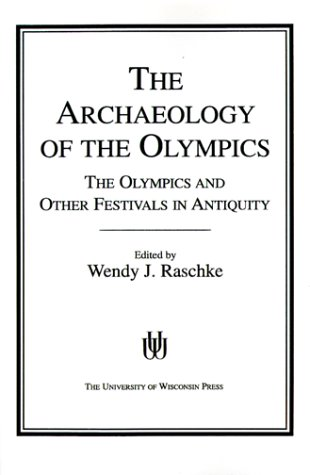The Archaeology of the Olympics: Olympics and Other Festivals in Antiquity (Wisconsin Studies in ...