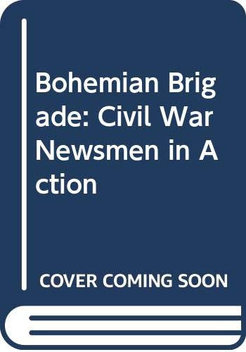 9780299113407: Bohemian Brigade: Civil War Newsmen in Action