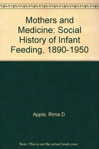 9780299114800: Mothers and Medicine: A Social History of Infant Feeding, 1890-1950 (Wisconsin publications in the history of science and medicine)