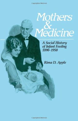 9780299114848: Mothers and Medicine: A Social History of Infant Feeding, 1890–1950 (Wisconsin Publications in the History of Science and Medicine)