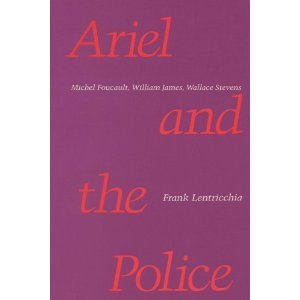 Ariel and the Police: Michel Foucault, William: Lentricchia, Frank
