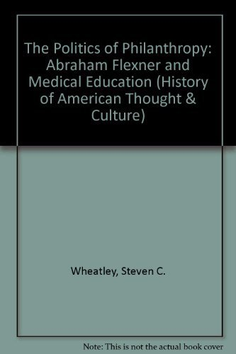 9780299117542: The Politics of Philanthropy: Abraham Flexner and Medical Education (History of American Thought and Culture)