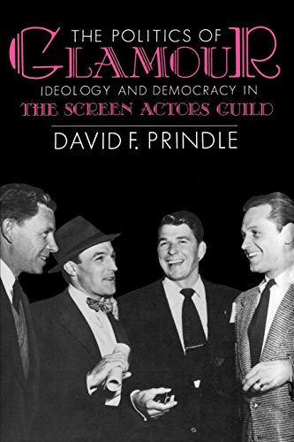 9780299118143: The Politics of Glamour: Ideology and Democracy in the Screen Actors Guild