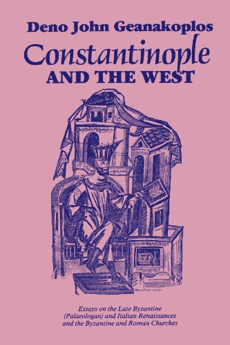 Constantinople and the West: Essays on the: Geanakoplos, Deno John