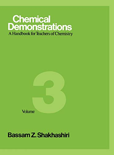 Chemical Demonstrations: (Volume 3) A Handbook for: Bassam Z. Shakhashiri