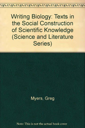 9780299122300: Writing Biology: Texts in the Social Construction of Scientific Knowledge (Science and Literature Series)
