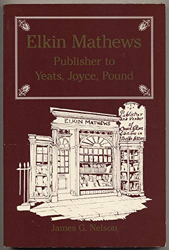 ELKIN MATHEWS: Publisher to Yeats, Joyce, Pound