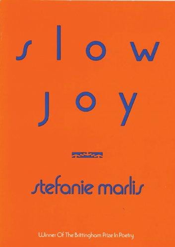 Slow Joy (1989 Brittingham Prize in Poetry): Stefanie Marlis