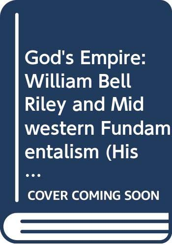 9780299127107: God's Empire: William Bell Riley and Midwestern Fundamentalism (History of American Thought and Culture)