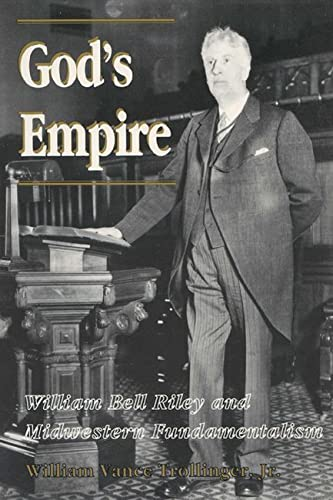 God's Empire: William Bell Riley and Midwestern Fundamentalism (History of American Thought and...