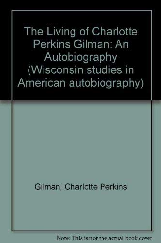 9780299127404: The Living of Charlotte Perkins Gilman: An Autobiography (Wisconsin studies in American autobiography)