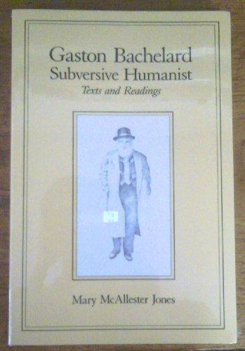 Gaston Bachelard, Subversive Humanist: Texts and Readings (Science & Literature): McAllester ...
