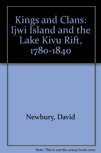 9780299128906: Kings and Clans: Ijwi Island and the Lake Kivu Rift, 1780-1840