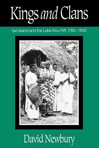 Kings and Clans: Ijwi Island and the Lake Kivu Rift, 1780-1840: David Newbury
