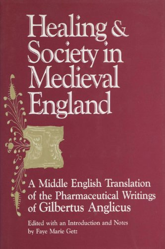 9780299129309: Healing and Society in Medieval England: A Middle English Translation of the Pharmaceutical Writings of Gilbertus Anglicus (Wisconsin Publications in the History of Science and Medicine)