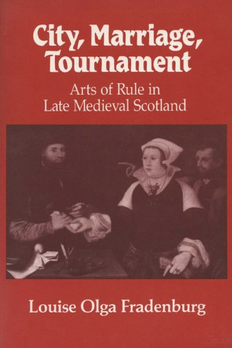 9780299129545: City, Marriage, Tournament: Arts of Rule in Late Medieval Scotland
