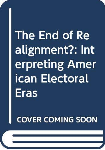 9780299129705: The End of Realignment?: Interpreting American Electoral Eras