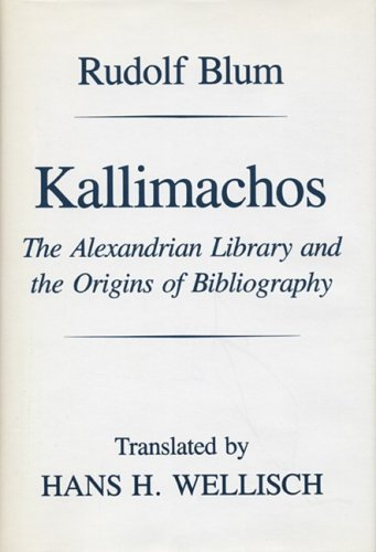 Kallimachos: The Alexandrian Library and the Origins of Bibliography