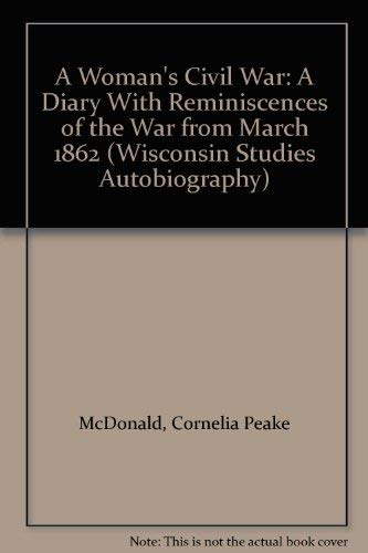 9780299132606: A Woman's Civil War: A Diary With Reminiscences of the War from March 1862 (Wisconsin Studies Autobiography)