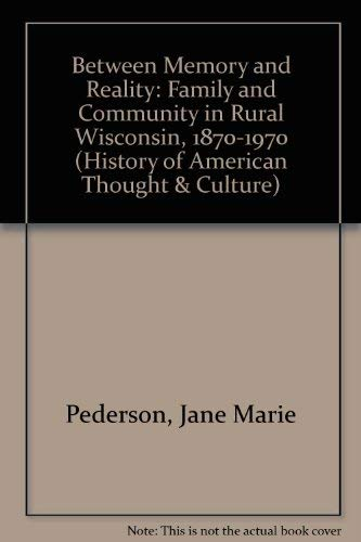 9780299132804: Between Memory and Reality: Family and Community in Rural Wisconsin, 1870-1970 (History of American Thought and Culture)