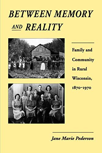 9780299132842: Between Memory and Reality: Family and Community in Rural Wisconsin, 1870–1970 (History of American Thought and Culture)