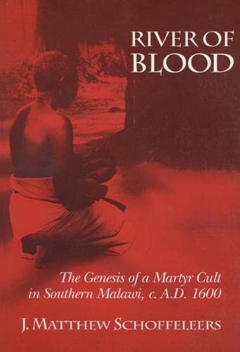 9780299133245: River Of Blood: The Genesis Of A Martyr Cult In Southern Malawi, C. A.D. 1600