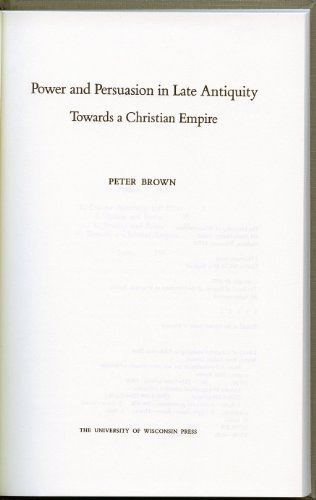 9780299133405: Power and Persuasion in Late Antiquity: Towards a Christian Empire (The Curti Lectures, 1988)