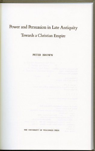 Power and Persuasion in Late Antiquity: Towards a Christian Empire (The Curti Lectures, 1988) (0299133400) by Peter Brown