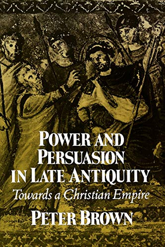 9780299133443: Power and Persuasion in Late Antiquity: Towards a Christian Empire (Curti Lecture Series)
