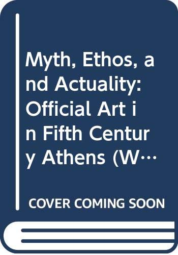 9780299133504: Myth, Ethos, and Actuality: Official Art in Fifth-Century Athens (Wisconsin Studies in Classics)
