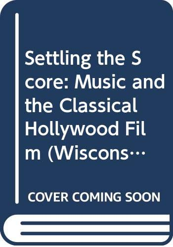 9780299133603: Settling the Score: Music and the Classical Hollywood Film (Wisconsin studies in film)