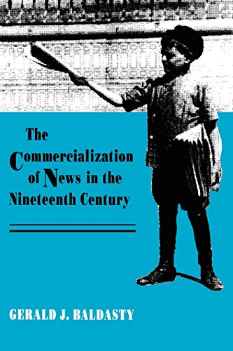 9780299134044: The Commercialization of News in the Nineteenth Century (Culture)