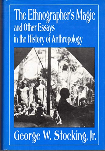9780299134105: The Ethnographer's Magic: And Other Essays in the History of Anthropology