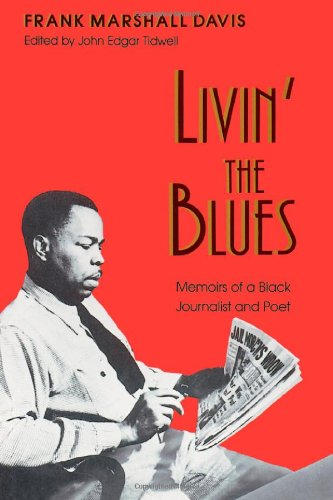 LIVIN' THE BLUES; Memoirs of a Black journalist and poet: DAVIS, Frank Marshall