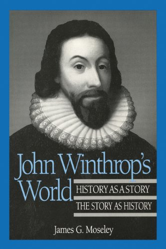 John Winthrop's World: History as a Story;: Moseley, James G.