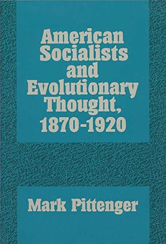 American Socialists and Evolutionary Thought, 1870-1920 (Hardback): Mark Pittenger