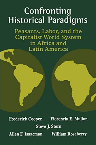 Confronting Historical Paradigms: Peasants, Labor, And The: Frederick Cooper; Contributor-Florencia