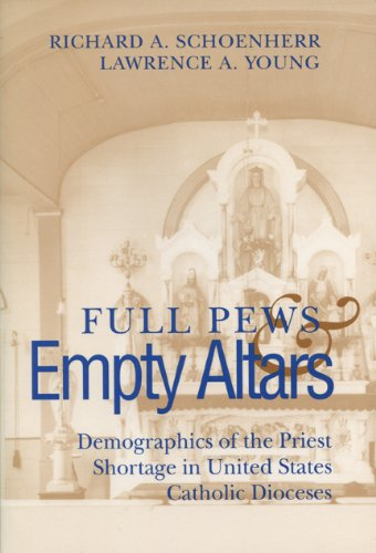 Full Pews and Empty Altars: Demographics of the Priest Shortage in United States Catholic Dioceses:...