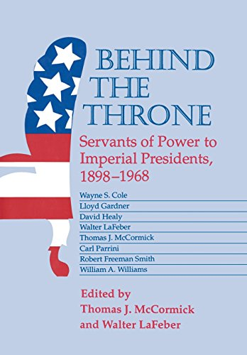 9780299137403: Behind the Throne: Servants of Power to Imperial Presidents, 1898-1968