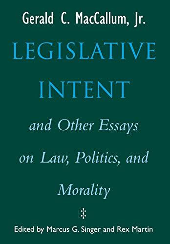 Legislative intent and other essays on law, politics and morality.: McCallum jr, G.C.