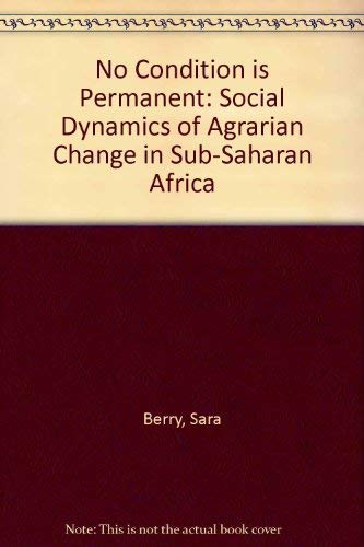 9780299139308: No Condition Is Permanent: The Social Dynamics of Agrarian Change in Sub-Saharan Africa