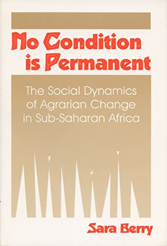 9780299139346: No Condition Is Permanent: The Social Dynamics of Agrarian Change in Sub-Saharan Africa