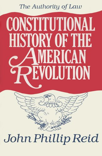 9780299139803: 004: Constitutional History of the American Revolution: The Authority Of Law: Volume 4