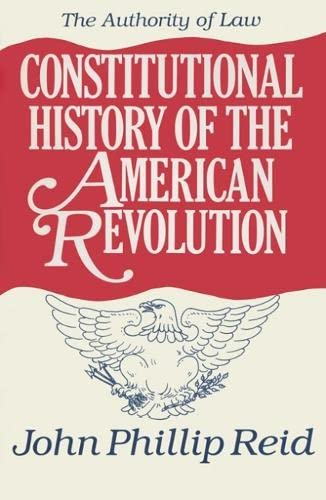 9780299139841: Constitutional History of the American Revolution, Volume IV: The Authority of Law (v. 4)